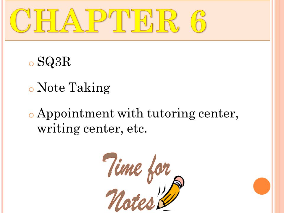 o SQ3R o Note Taking o Appointment with tutoring center, writing center, etc.