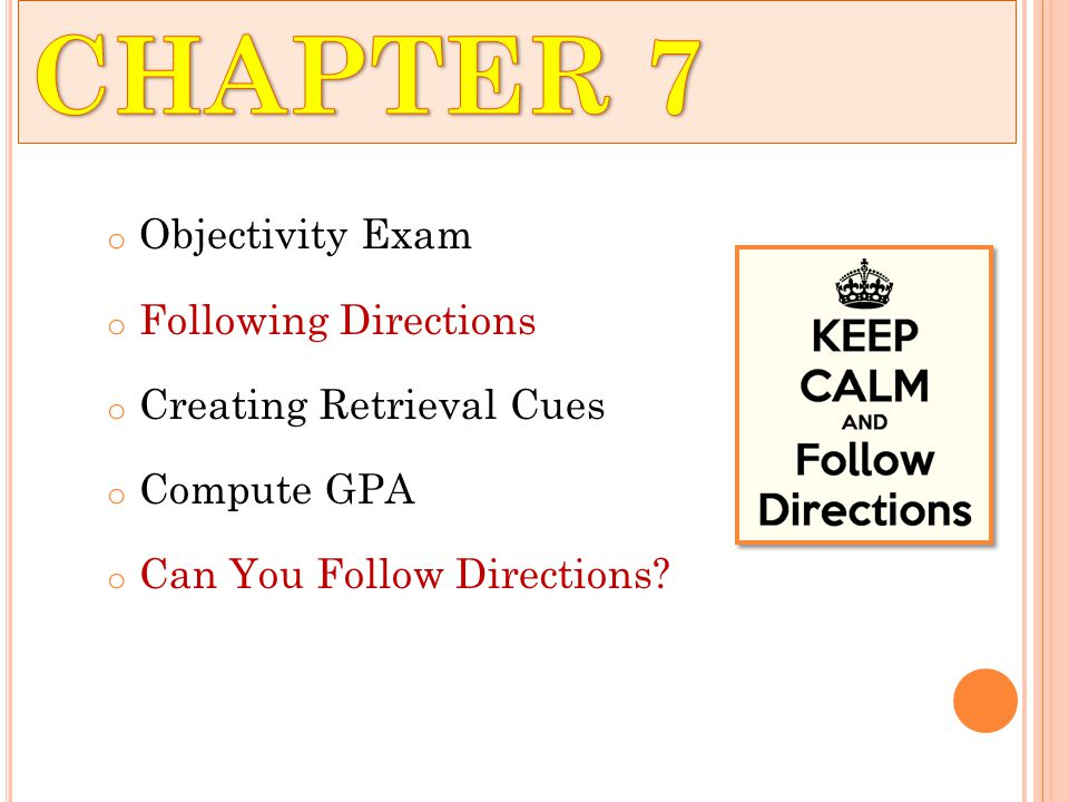 o Objectivity Exam o Following Directions o Creating Retrieval Cues o Compute GPA o Can You Follow Directions?