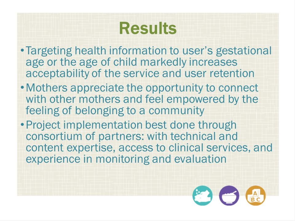 Results Targeting health information to user's gestational age or the age of child markedly increases acceptability of the service and user retention
