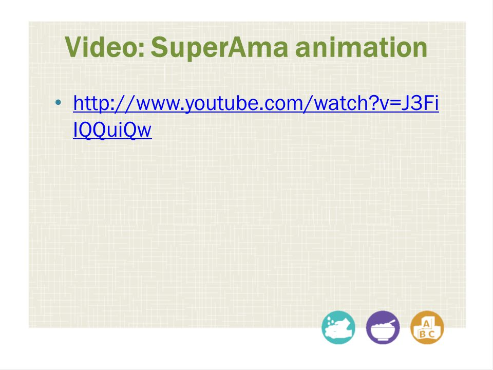 Video: SuperAma animation http://www.youtube.com/watch?v=J3Fi IQQuiQw http://www.youtube.com/watch?v=J3Fi IQQuiQw