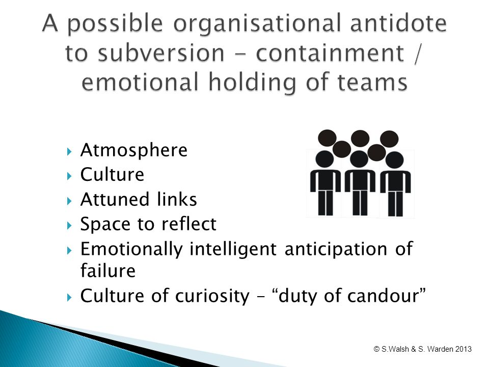 " Atmosphere  Culture  Attuned links  Space to reflect  Emotionally intelligent anticipation of failure  Culture of curiosity – ""duty of candour"""