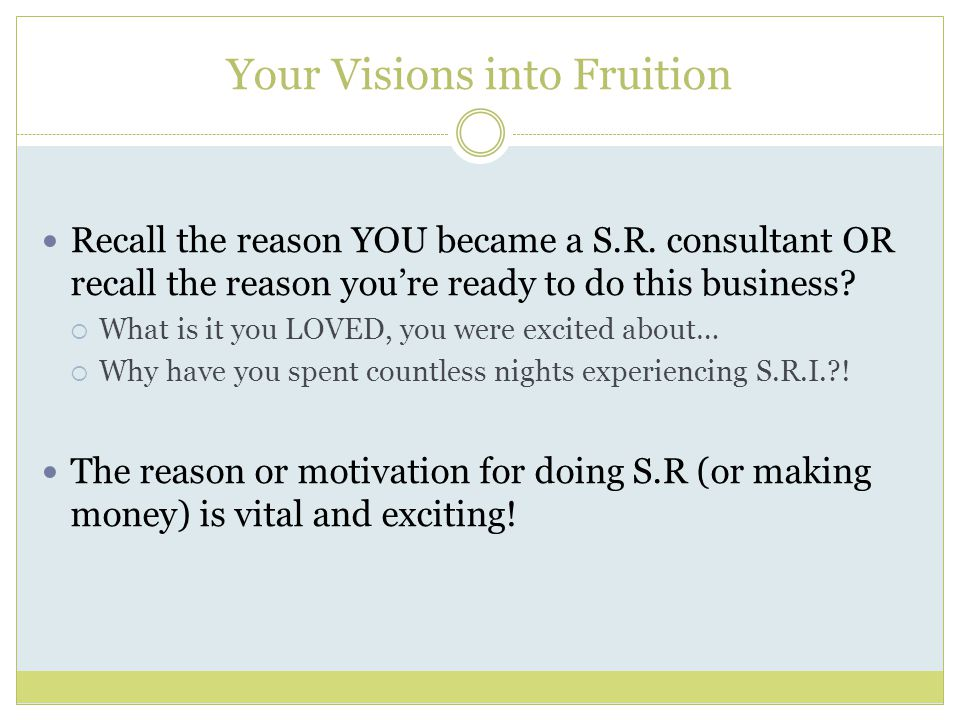 Your Visions into Fruition Recall the reason YOU became a S.R.