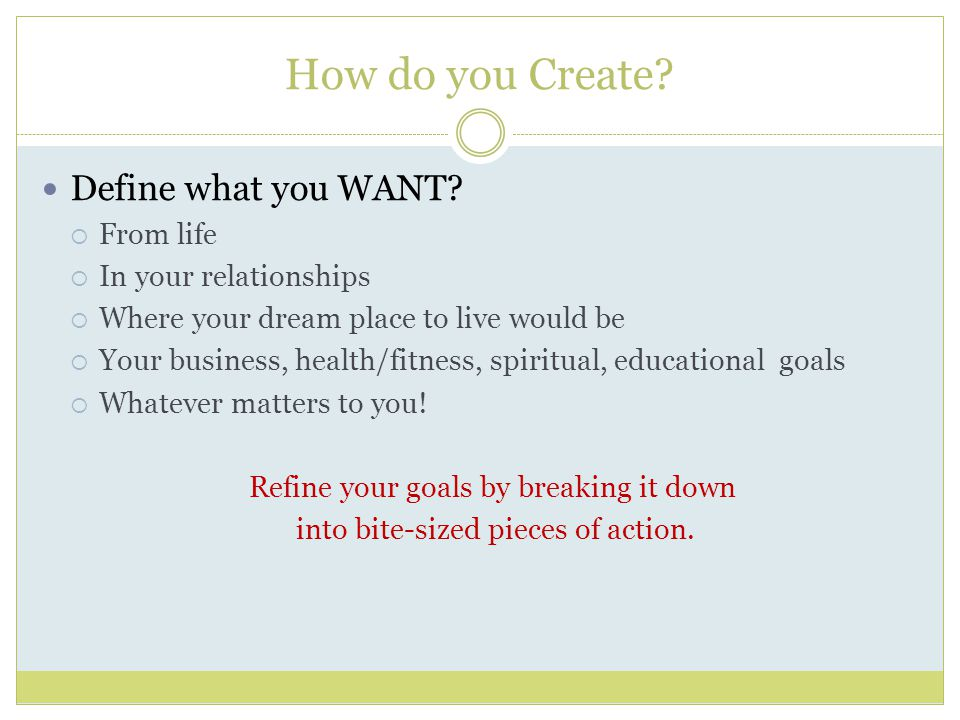How do you Create. Define what you WANT.