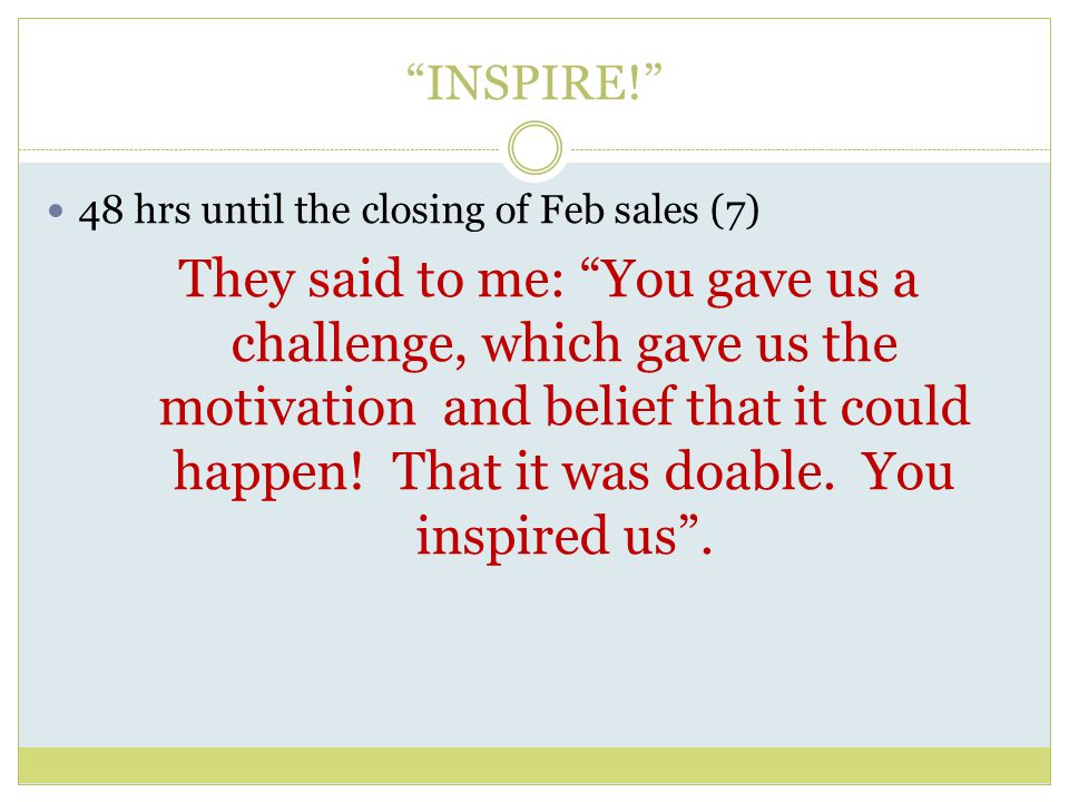 INSPIRE! 48 hrs until the closing of Feb sales (7) They said to me: You gave us a challenge, which gave us the motivation and belief that it could happen.