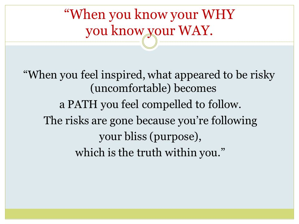 When you know your WHY you know your WAY.
