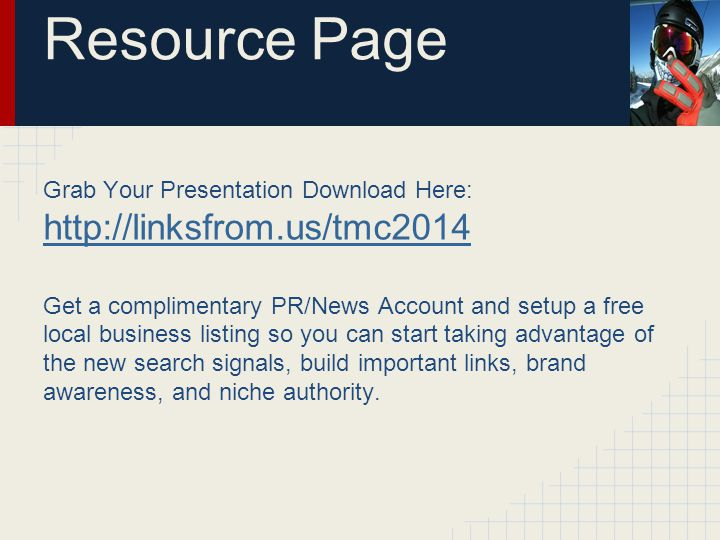 Resource Page Grab Your Presentation Download Here: http://linksfrom.us/tmc2014 http://linksfrom.us/tmc2014 Get a complimentary PR/News Account and se