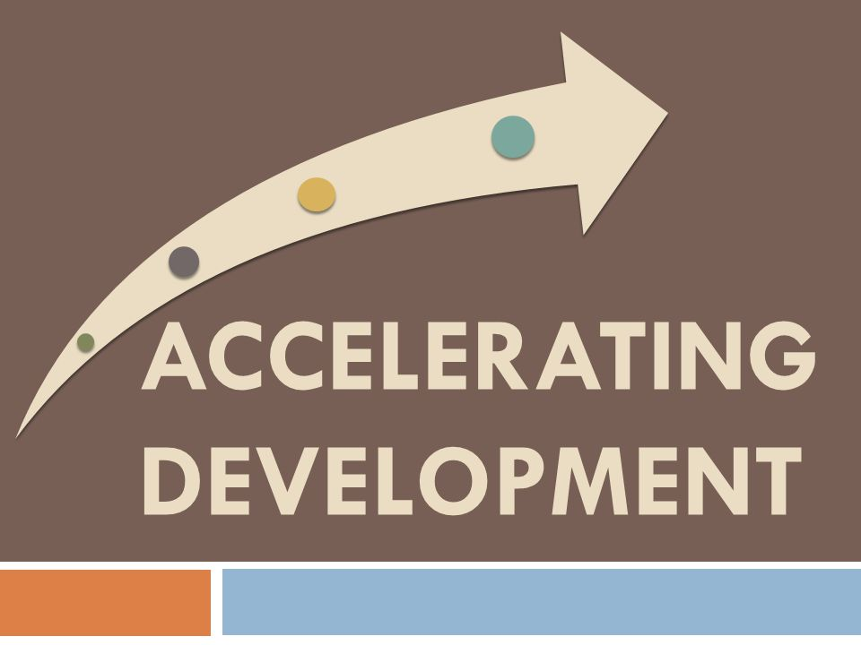 ACCELERATING DEVELOPMENT