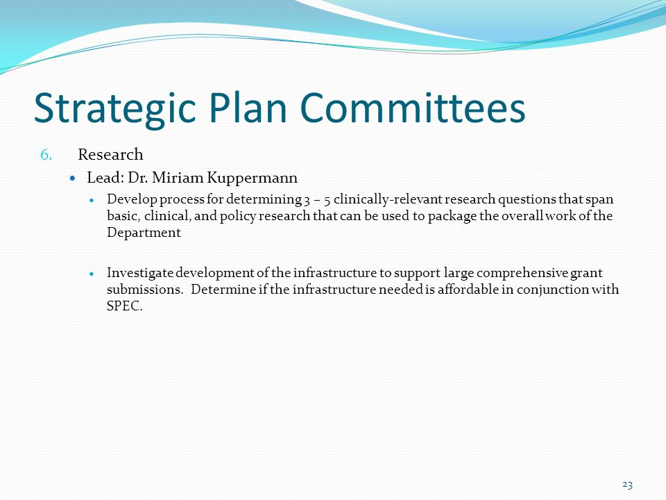 Strategic Plan Committees 6. Research Lead: Dr. Miriam Kuppermann Develop process for determining 3 – 5 clinically-relevant research questions that sp