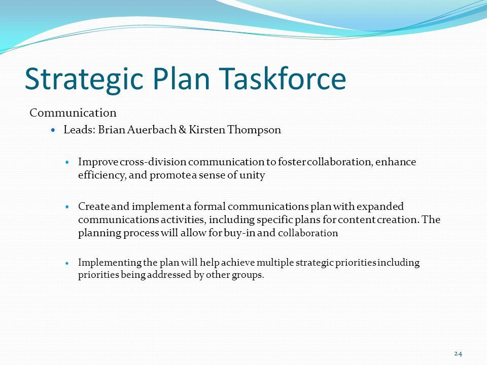 Strategic Plan Taskforce Communication Leads: Brian Auerbach & Kirsten Thompson Improve cross-division communication to foster collaboration, enhance