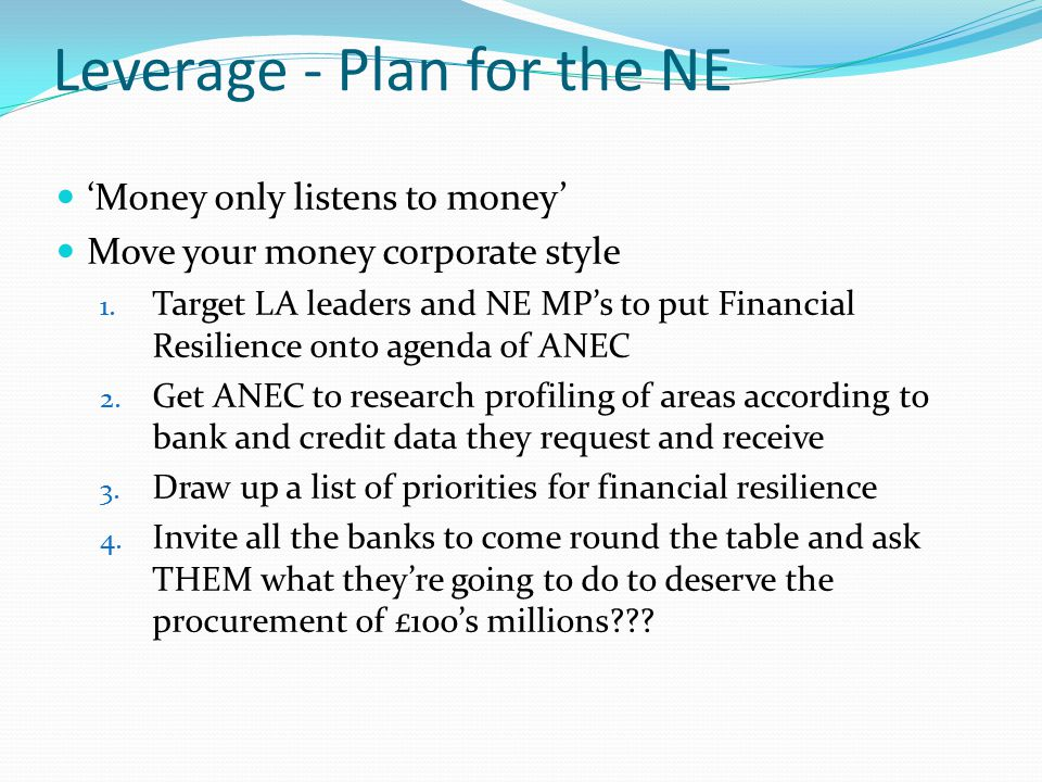 Leverage - Plan for the NE 'Money only listens to money' Move your money corporate style 1.