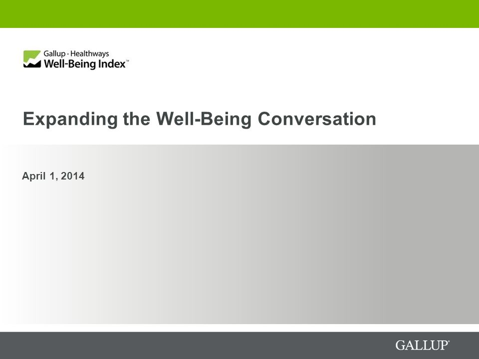 Expanding the Well-Being Conversation April 1, 2014