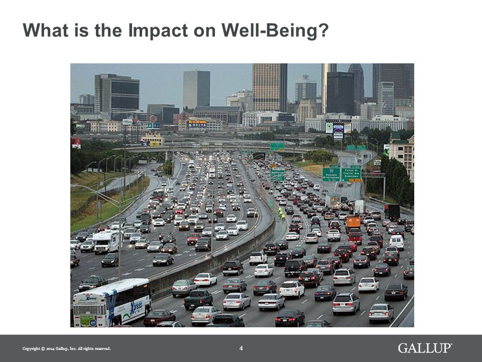 What is the Impact on Well-Being 4 Copyright © 2014 Gallup, Inc. All rights reserved.