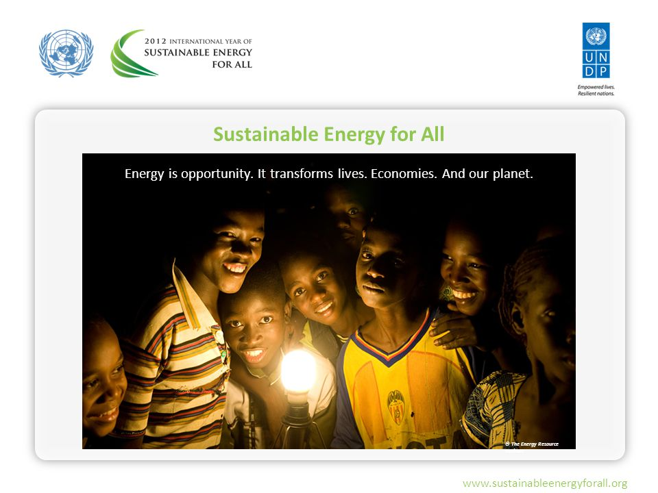 © The Energy Resource Institute Sustainable Energy for All Energy is opportunity.