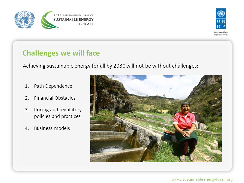 www.sustainableenergyforall.org Achieving sustainable energy for all by 2030 will not be without challenges; Challenges we will face 1.Path Dependence