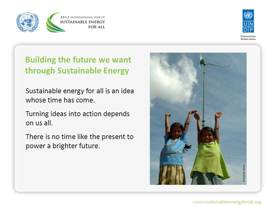 www.sustainableenergyforall.org Building the future we want through Sustainable Energy Sustainable energy for all is an idea whose time has come. Turn