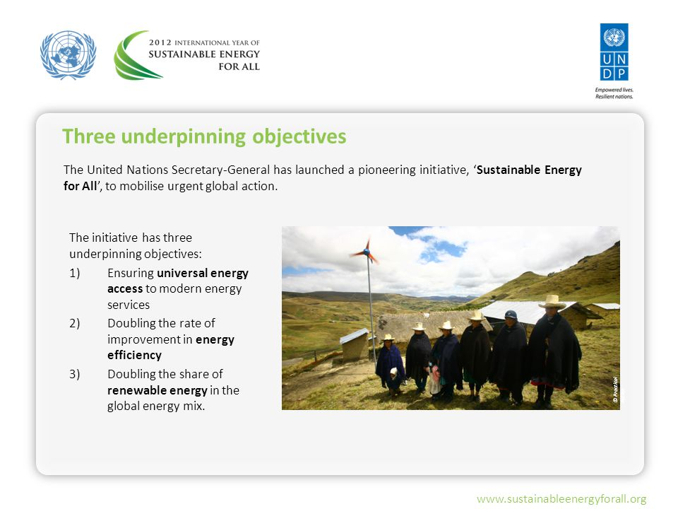 www.sustainableenergyforall.org The United Nations Secretary-General has launched a pioneering initiative, 'Sustainable Energy for All', to mobilise u