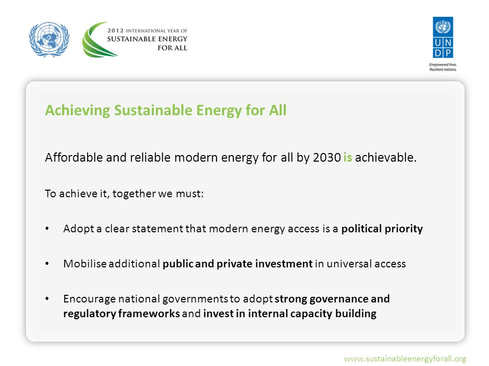 Achieving Sustainable Energy for All www.sustainableenergyforall.org Affordable and reliable modern energy for all by 2030 is achievable.