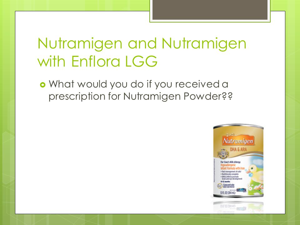 Nutramigen and Nutramigen with Enflora LGG  What would you do if you received a prescription for Nutramigen Powder