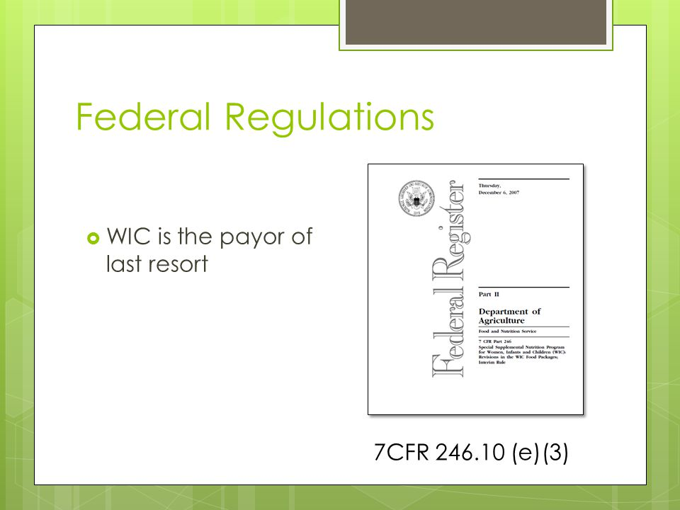 Federal Regulations  WIC is the payor of last resort 7CFR 246.10 (e)(3)