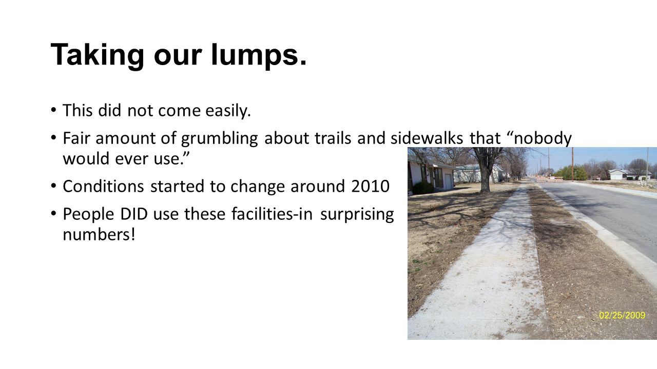 "Taking our lumps. This did not come easily. Fair amount of grumbling about trails and sidewalks that ""nobody would ever use."" Conditions started to ch"
