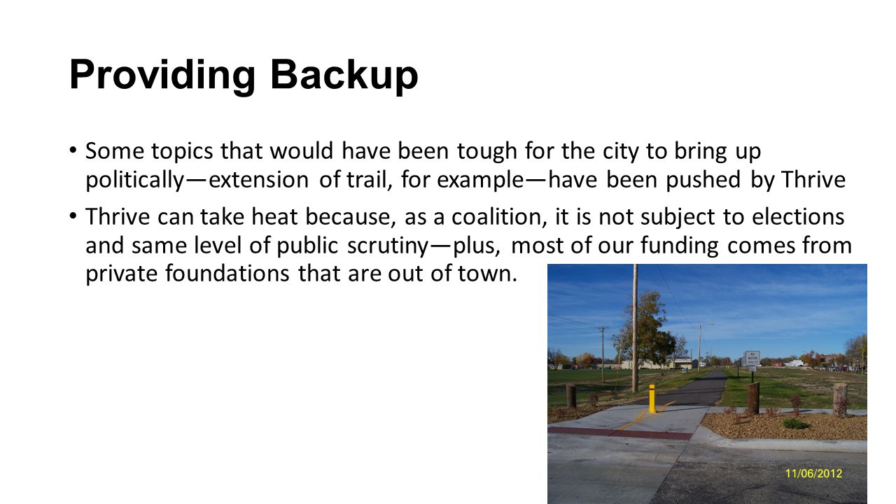 Providing Backup Some topics that would have been tough for the city to bring up politically—extension of trail, for example—have been pushed by Thriv