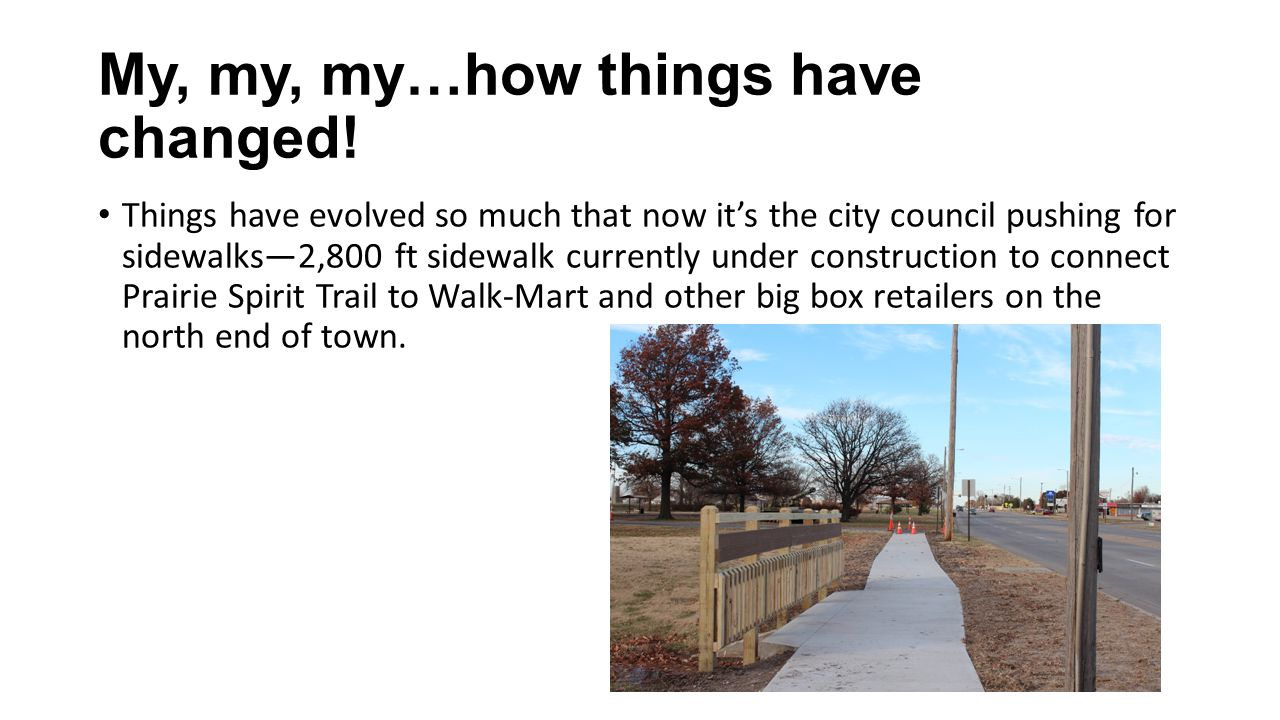 My, my, my…how things have changed! Things have evolved so much that now it's the city council pushing for sidewalks—2,800 ft sidewalk currently under