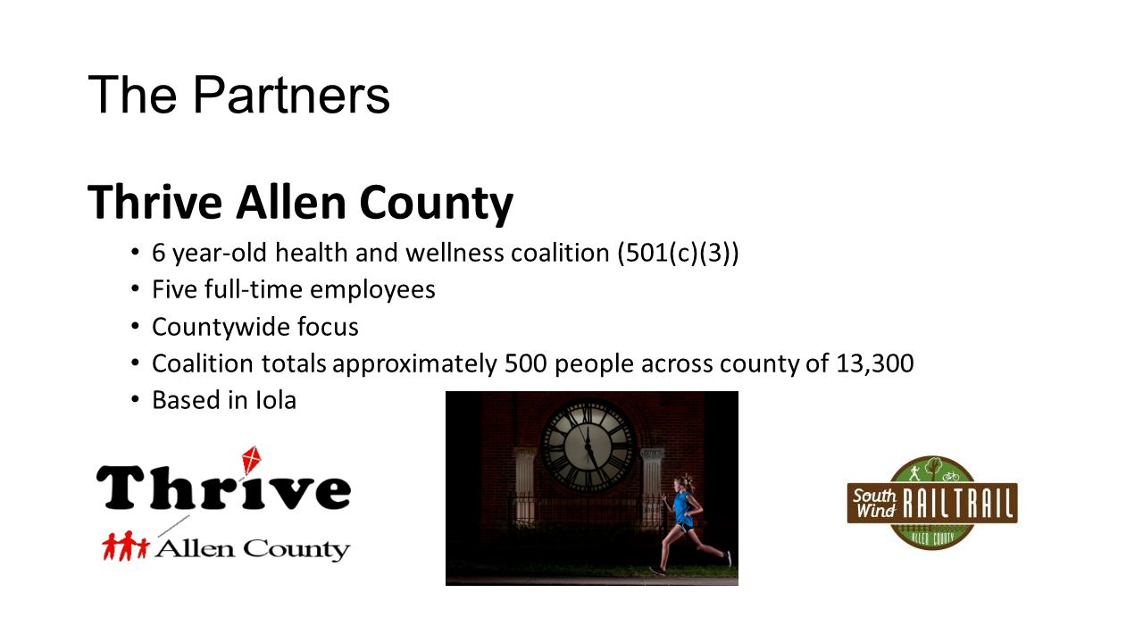 The Partners Thrive Allen County 6 year-old health and wellness coalition (501(c)(3)) Five full-time employees Countywide focus Coalition totals appro