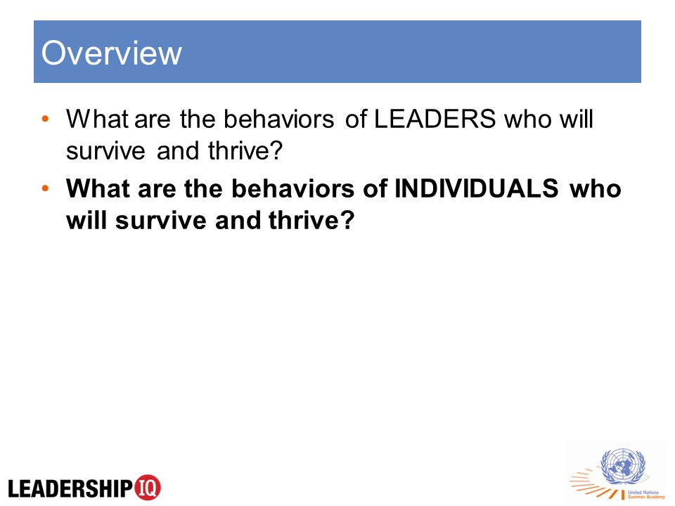 Overview What are the behaviors of LEADERS who will survive and thrive.