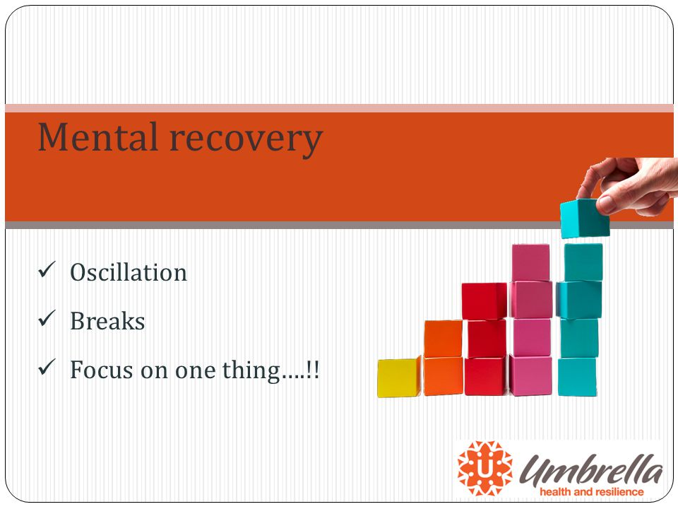 Mental recovery Oscillation Breaks Focus on one thing….!!