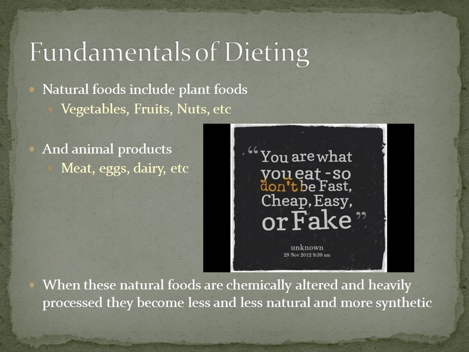 Natural foods include plant foods Vegetables, Fruits, Nuts, etc And animal products Meat, eggs, dairy, etc When these natural foods are chemically altered and heavily processed they become less and less natural and more synthetic