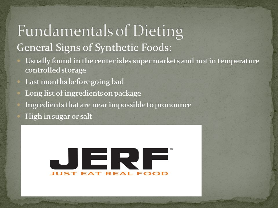 General Signs of Synthetic Foods: Usually found in the center isles super markets and not in temperature controlled storage Last months before going b