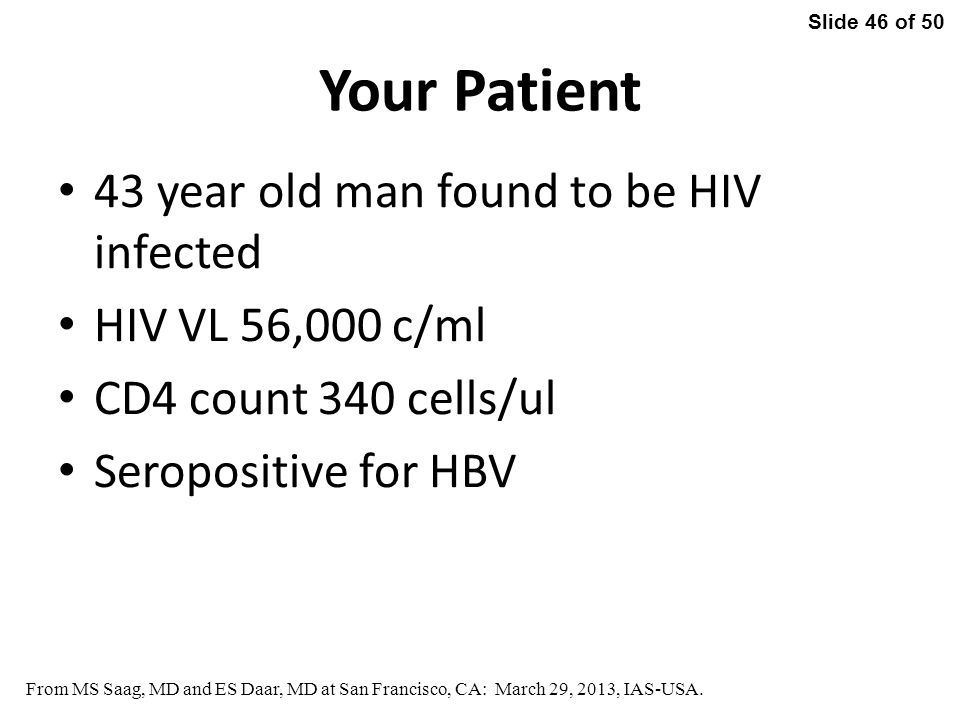 Slide 46 of 50 From MS Saag, MD and ES Daar, MD at San Francisco, CA: March 29, 2013, IAS-USA.