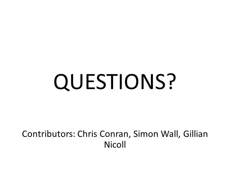 QUESTIONS? Contributors: Chris Conran, Simon Wall, Gillian Nicoll