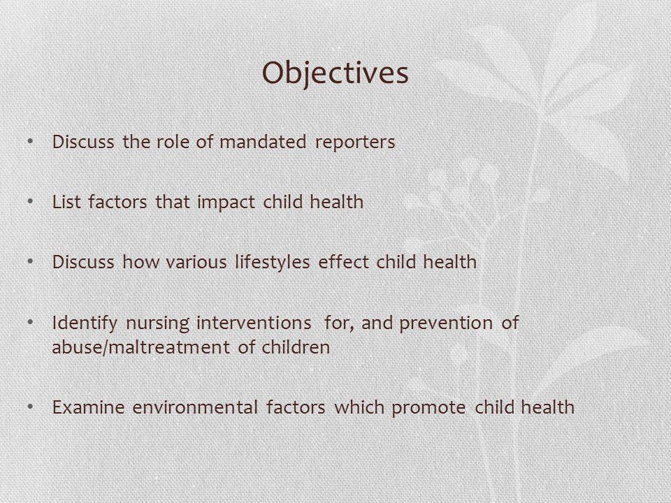 Recognize Child Abuse and Maltreatment Indicators of Maltreatment Can Include: Obvious malnourishment, listlessness, or fatigue.