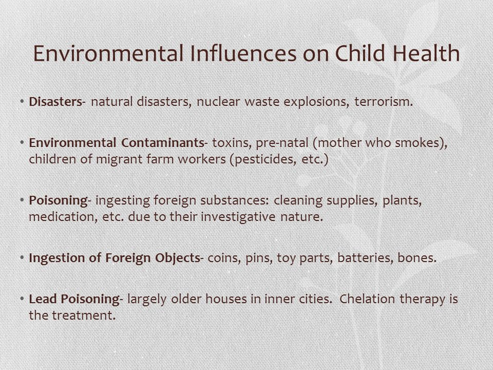 Environmental Influences on Child Health Disasters- natural disasters, nuclear waste explosions, terrorism.