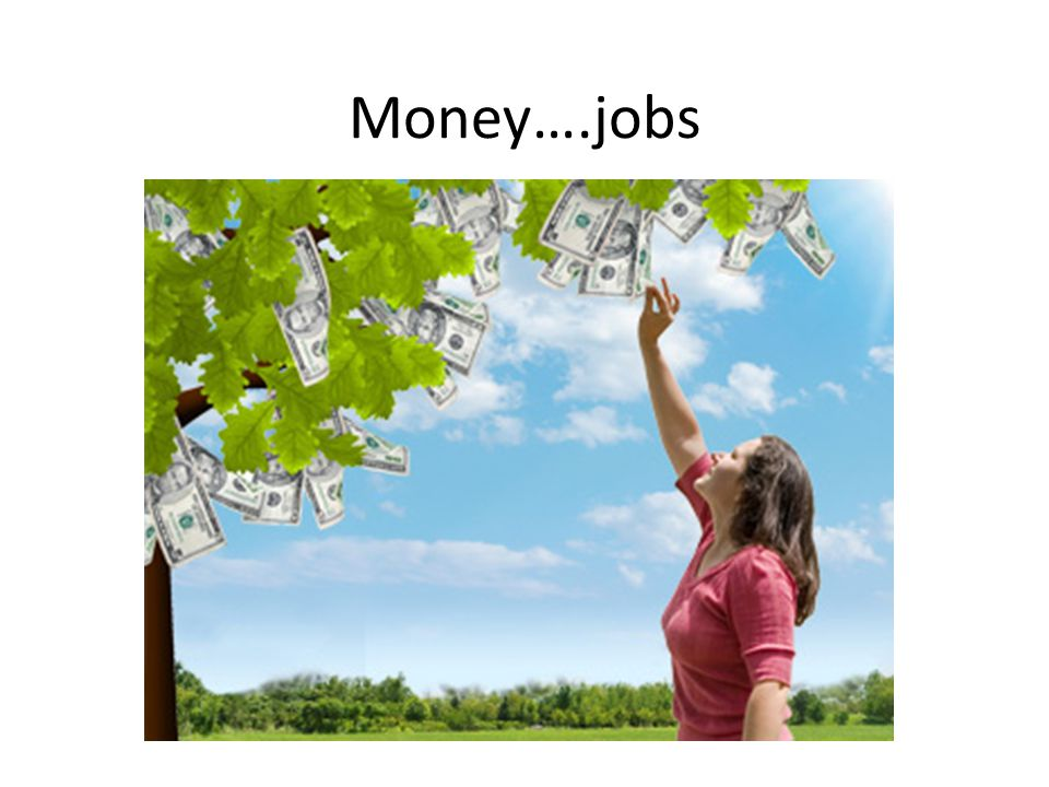 Money….jobs