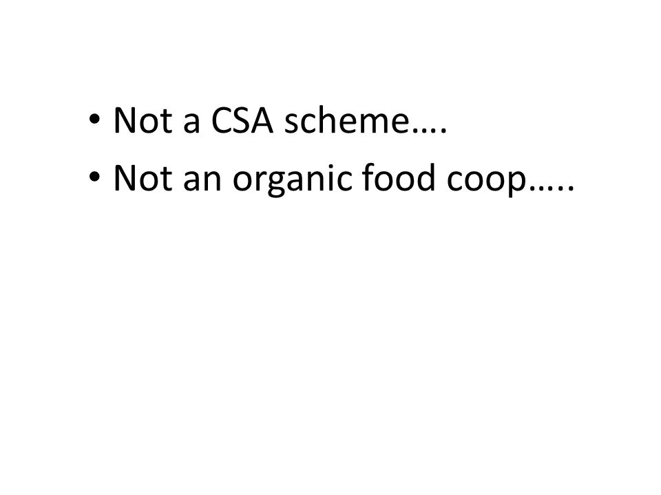 Not a CSA scheme…. Not an organic food coop…..
