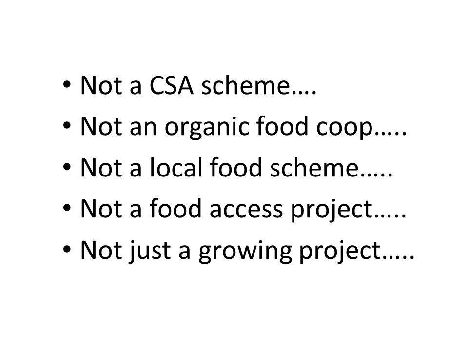 Not a CSA scheme…. Not an organic food coop….. Not a local food scheme…..