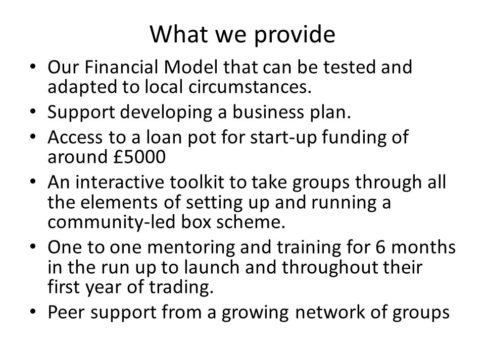 What we provide Our Financial Model that can be tested and adapted to local circumstances.