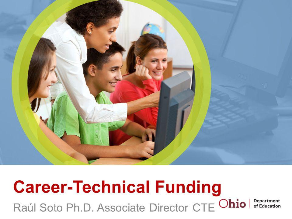 Career-Technical Funding Raúl Soto Ph.D. Associate Director CTE