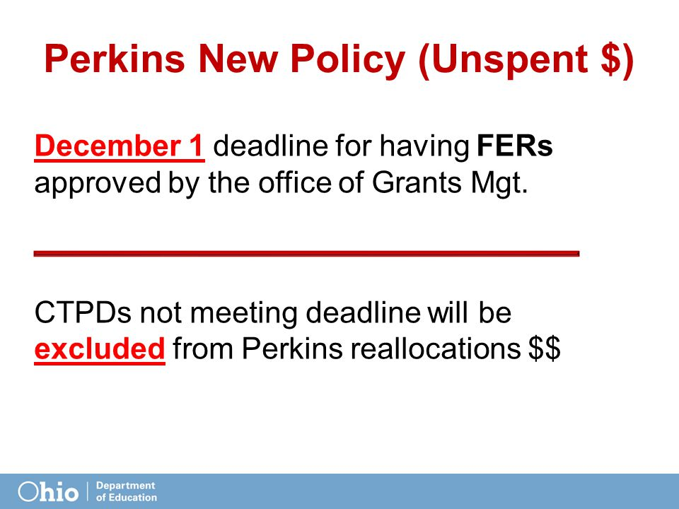 Perkins New Policy (Unspent $) December 1 deadline for having FERs approved by the office of Grants Mgt.