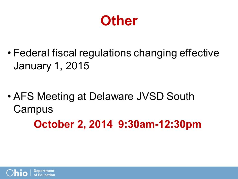 Other Federal fiscal regulations changing effective January 1, 2015 AFS Meeting at Delaware JVSD South Campus October 2, 2014 9:30am-12:30pm