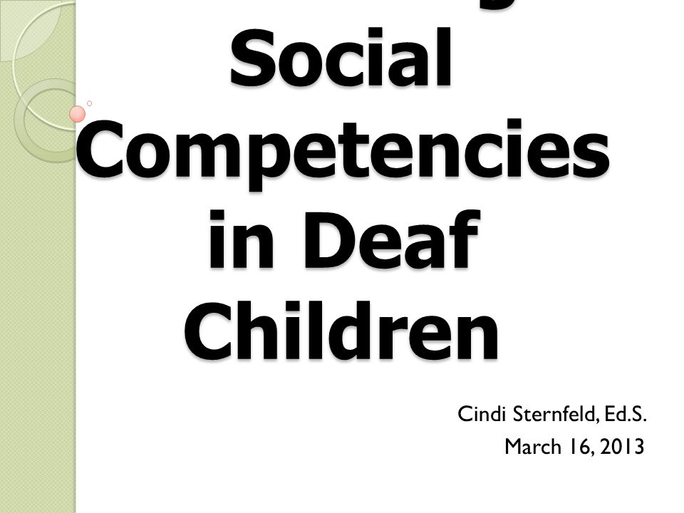 Fostering Social Competencies in Deaf Children Cindi Sternfeld, Ed.S. March 16, 2013
