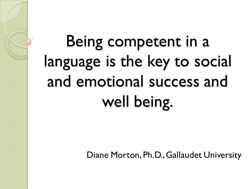 Being competent in a language is the key to social and emotional success and well being.