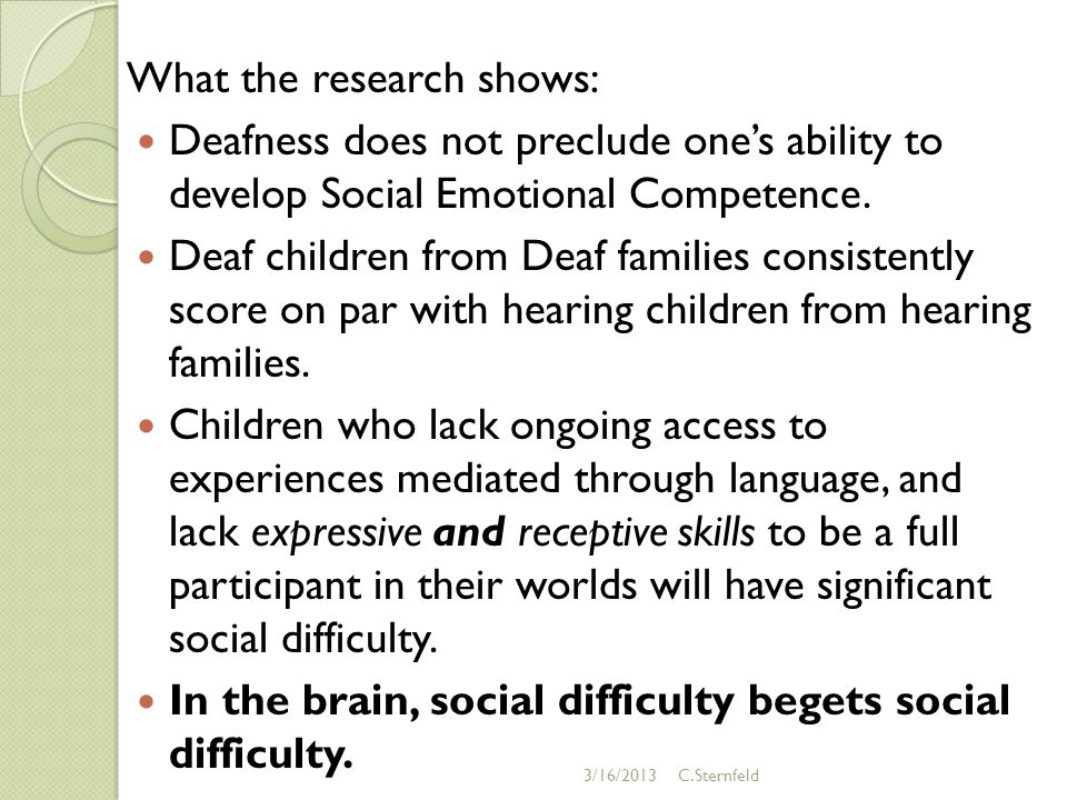 What the research shows: Deafness does not preclude one's ability to develop Social Emotional Competence.