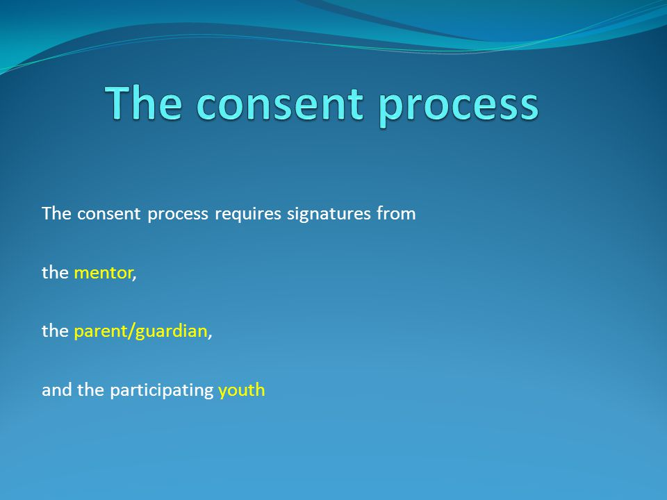The consent process requires signatures from the mentor, the parent/guardian, and the participating youth