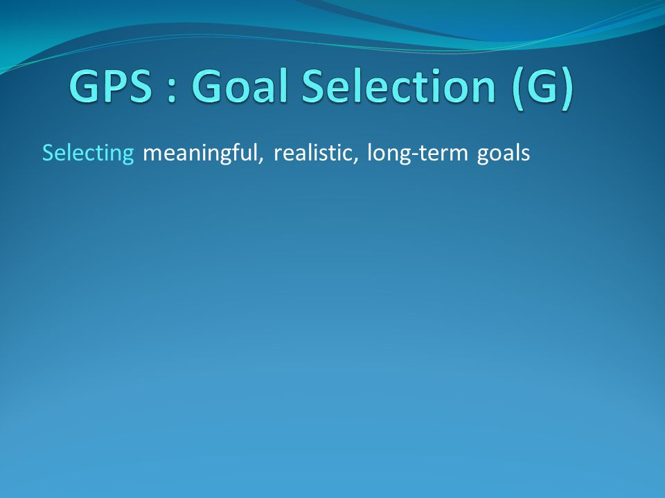 Selecting meaningful, realistic, long-term goals