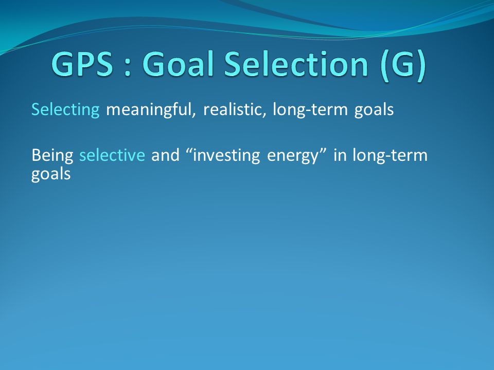 Being selective and investing energy in long-term goals