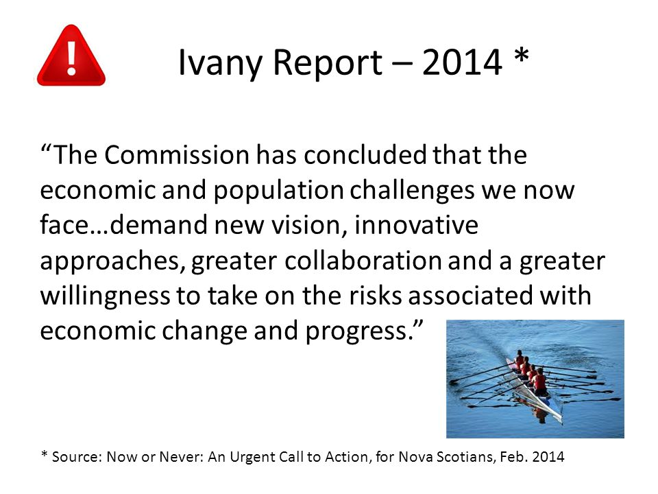 "Ivany Report – 2014 * ""The Commission has concluded that the economic and population challenges we now face…demand new vision, innovative approaches,"