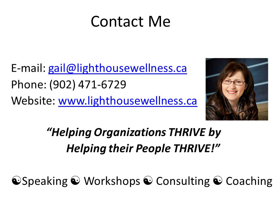 Contact Me E-mail: gail@lighthousewellness.cagail@lighthousewellness.ca Phone: (902) 471-6729 Website: www.lighthousewellness.cawww.lighthousewellness